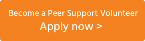 Become a Peer Support Volunteer - APPLY NOW >
